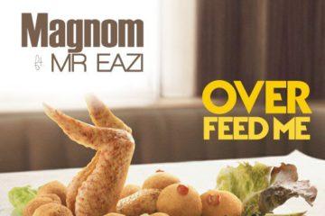 Magnom ft. Mr Eazi – Over Feed Me (prod. Paq & Dream Jay)