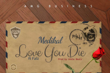Medikal Ft. Falz – Love You Die