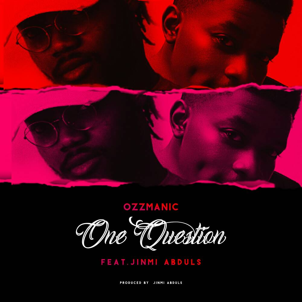 Ozzmanic – One question Ft. Jinmi Abduls