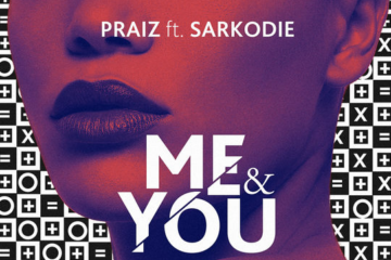 Praiz – Me & You Ft. Sarkodie