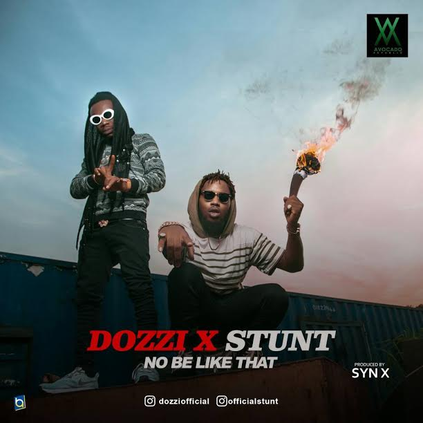 Dozzi X Stunt – No Be Like That