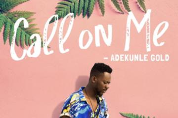 Adekunle Gold – Call On Me (prod. Pheelz)