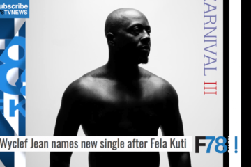 "F78NEWS: Wyclef Jean Titles Song ""Fela Kuti"", HarrySong Explains ""Stolen"" Photo, Adekunle Gold's Sold Out UK Concert"