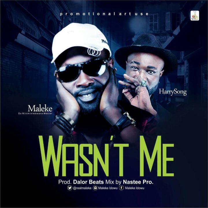 Maleke Ft. Harrysong - Wasn't Me