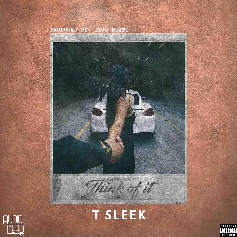 T Sleek – Think Of It