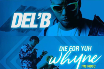 VIDEO Premiere: Del'B – Die For Yuh Whyne Ft. Runtown x Timaya