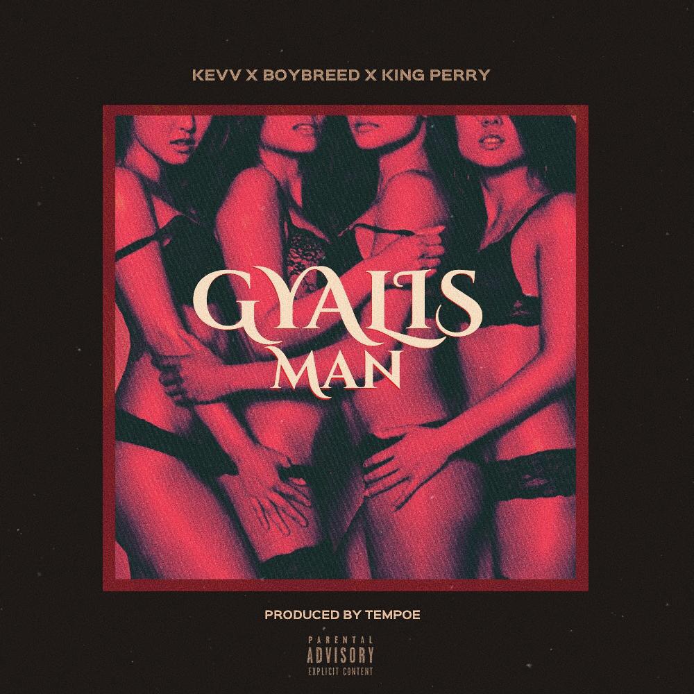 Kevv X Boybreed X King Perry – Gyalis Man (Prod By Tempoe)