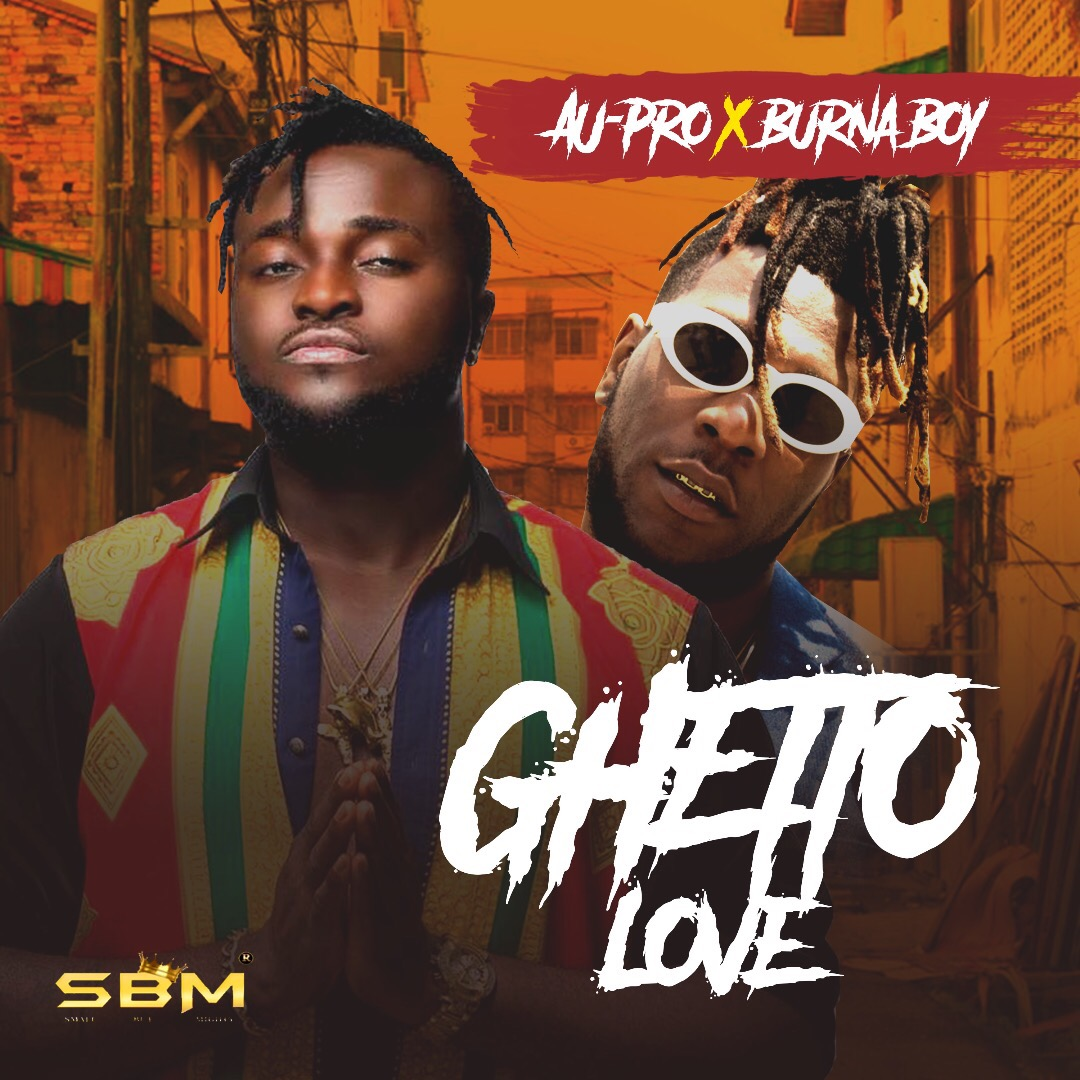Au-Pro ft. Burna Boy – Ghetto Love