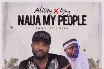 Ability Ft. Pjay – Naija My People