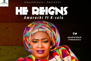 Amarachi ft. K-Solo – He Reigns