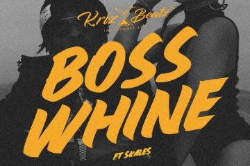VIDEO: Krizbeatz – Boss Whine ft. Skales