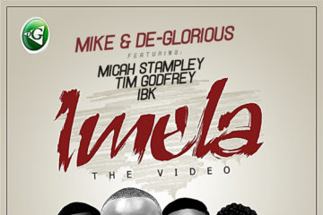 VIDEO: Mike X De Glorious – Imela ft. Tim Godfrey, Micah Stampley & IBK