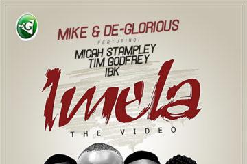 VIDEO: Mike X De Glorious – Imela ft. Tim Godfrey, Micah Stampley & IBK