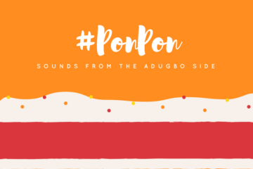 "#PONPON | ""Sounds From The Adugbo Side"""
