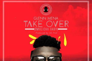 Glenn Mena – Take Over (Omalicha Baby)