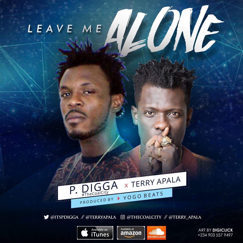 P.Digga ft. Terry Apala – Leave Me Alone