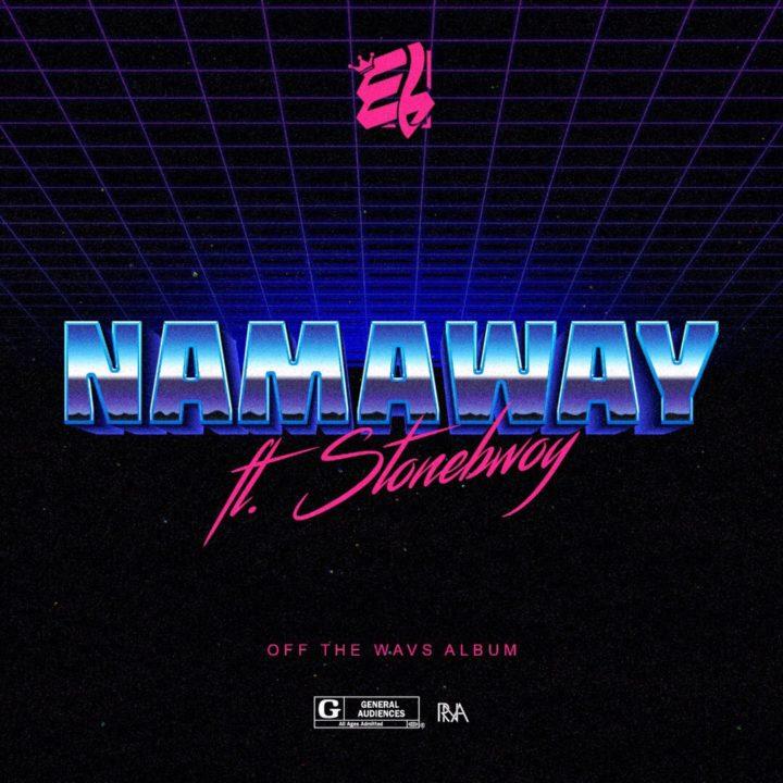 E.L - Namaway Ft. Stonebwoy