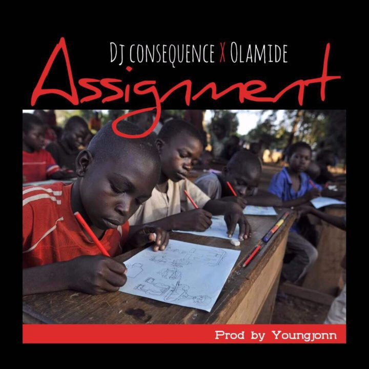 DJ Consequence ft. Olamide - Assignment (prod. Young Jonn)