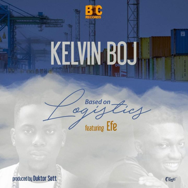 Kelvin Boj Ft. Efe - Based On Logistics