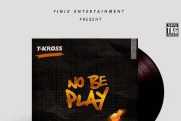 T-Kross – No Be Play (prod. Ajarny)