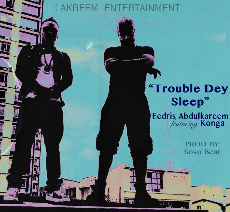 VIDEO: Eedris Abdulkareem ft. Konga - Trouble Dey Sleep