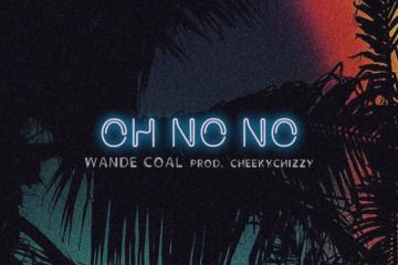 Wande Coal – Oh No No