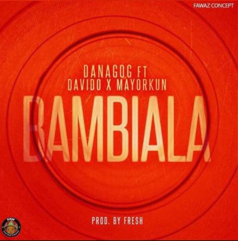 Danagog Ft. Davido & Mayorkun - Bambiala