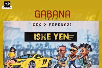 Gabana X CDQ X Pepenazi – Ishe Yen