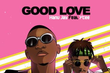 VIDEO: Hanu Jay X Ycee – Good Love
