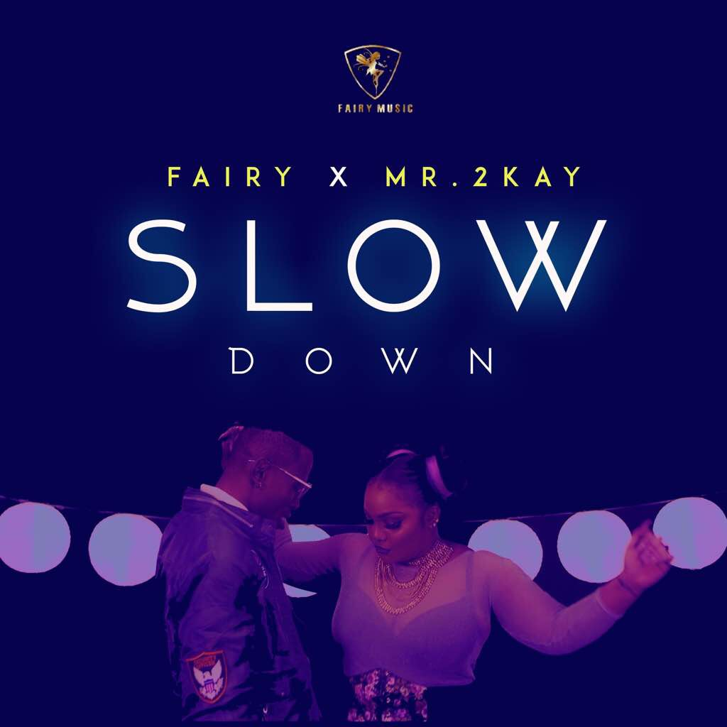 Fairy Ft. Mr. 2Kay – Slow Down