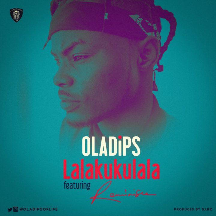 Oladips ft. Reminisce - Lalakukulala (prod. Sarz)