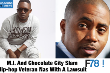 F78NEWS: M.I & Chocolate City Slam Hip-Hop Veteran Nas With A Lawsuit, Fuse ODG Calls Out Nivea, Wizkid, Davido, Lil Jon