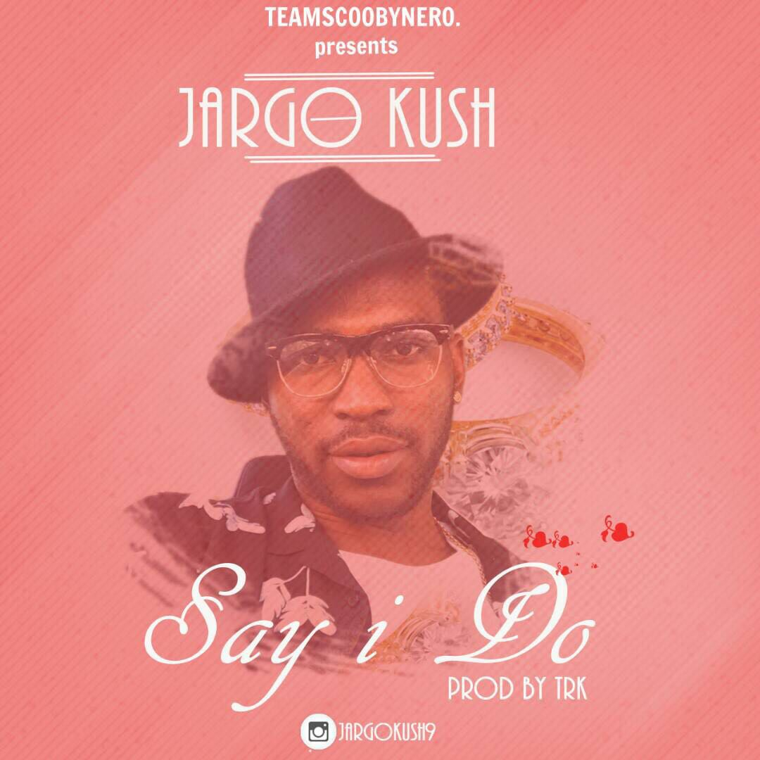 JargoKush – Say I Do (Prod. by TRK)