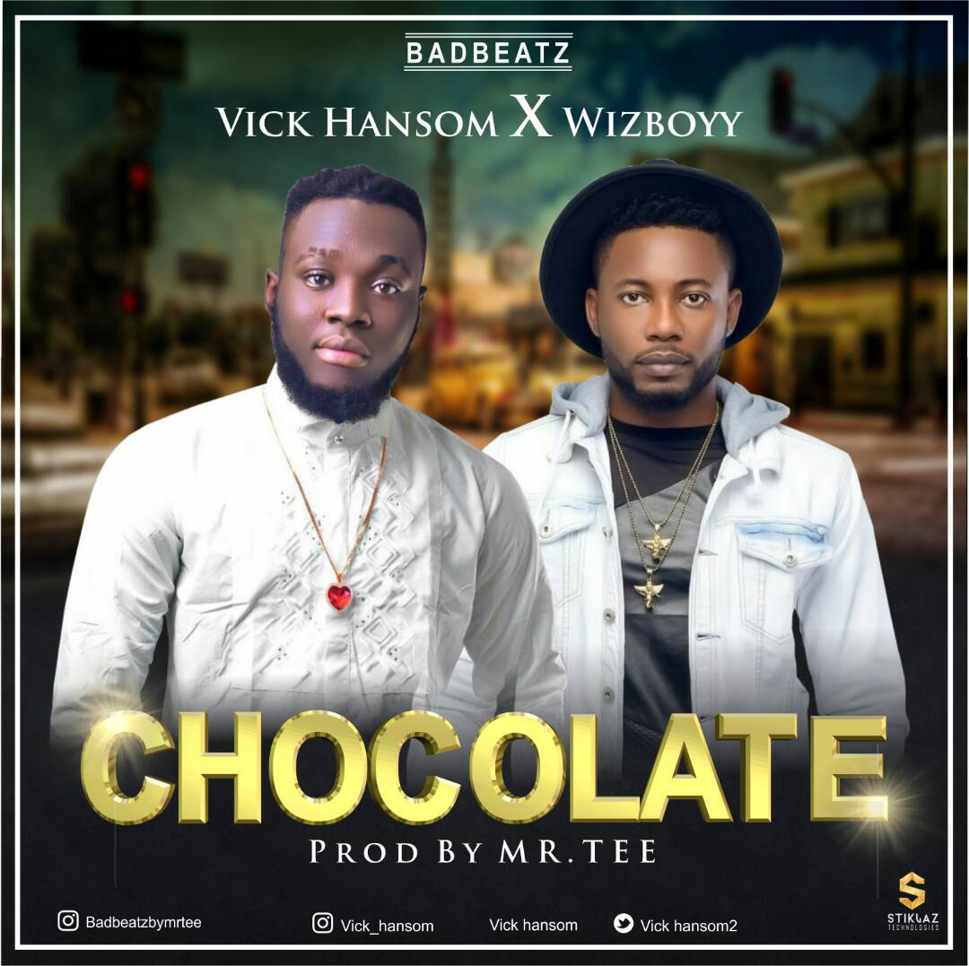 Vick Hansom – Chocolate Ft. Wizboyy (prod. Mr TEE)