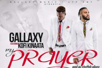 Gallaxy – My Prayer ft Kofi Kinaata (Prod. Shottoh Blinqx)