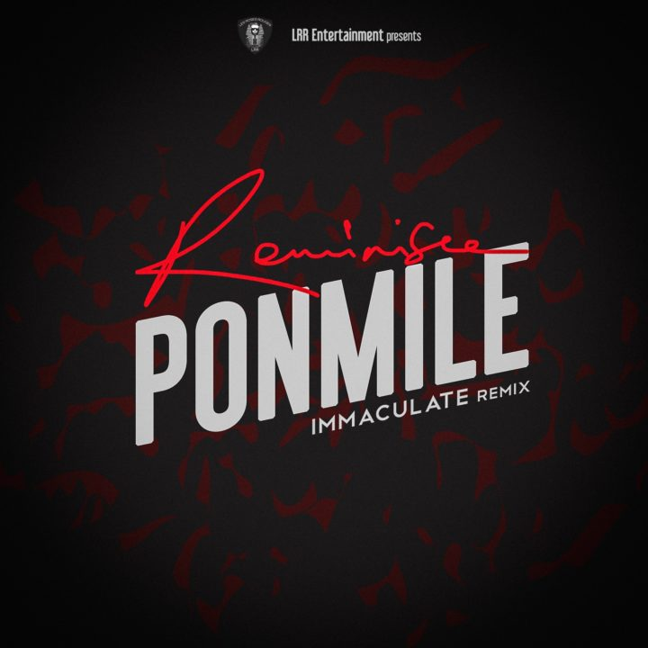 VIDEO: Reminisce - Ponmile (Immaculate Dache Remix)