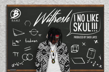 Wilfresh – I No Like Skul