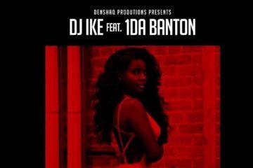 DJ Ike – Give It To Me ft. 1da Banton