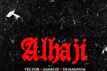 Vector X Samklef X DJ Magnum – Alhaji