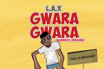 VIDEO: L.A.X – Gwara Gwara (Baddest Version)