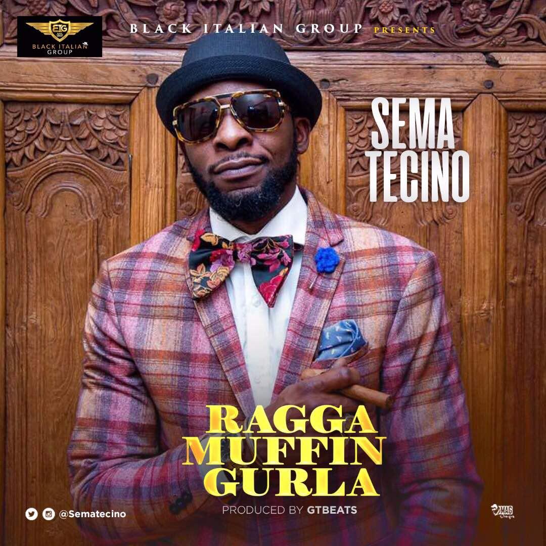 Sema Tecino – Ragga Muffin Gurla (Prod GtBeats)