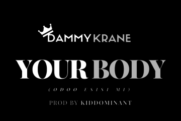 Dammy Krane – Your Body (Odoo Esisi Mi) | prod. Kiddominant