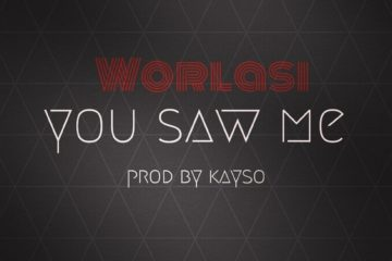 Worlasi – You Saw Me (Prod. Kayso)