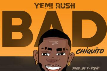 Yemi Rush – Bad (Chiquito)