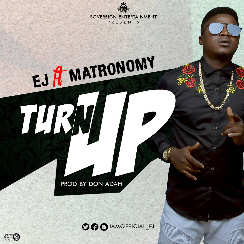 EJ ft. Matronomy – Turn Up