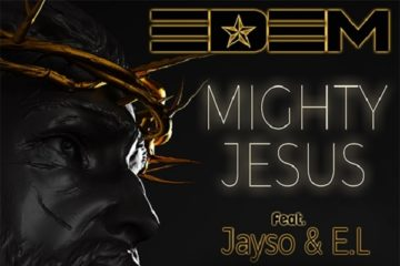Edem – Mighty Jesus ft Jayso & E.L (Prod. Coptic)
