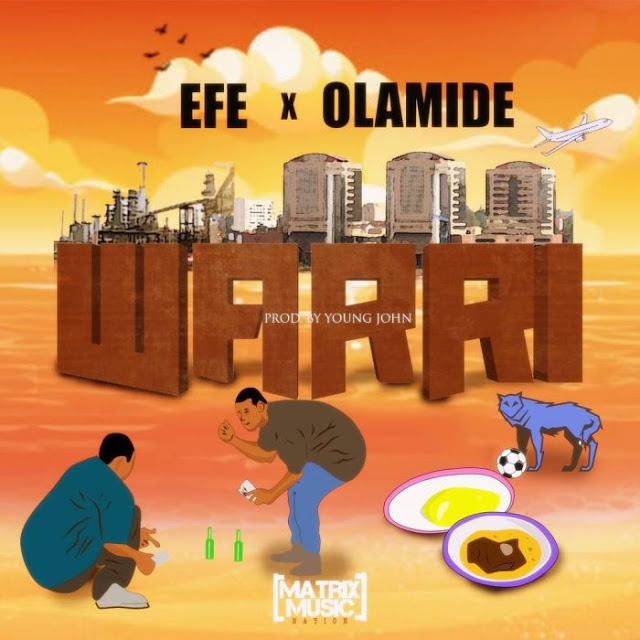 Efe ft. Olamide - Warri (Prod. by Young John)