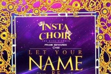 Insta Choir, Frank Edwards & Chee – Let Your Name Be Glorified