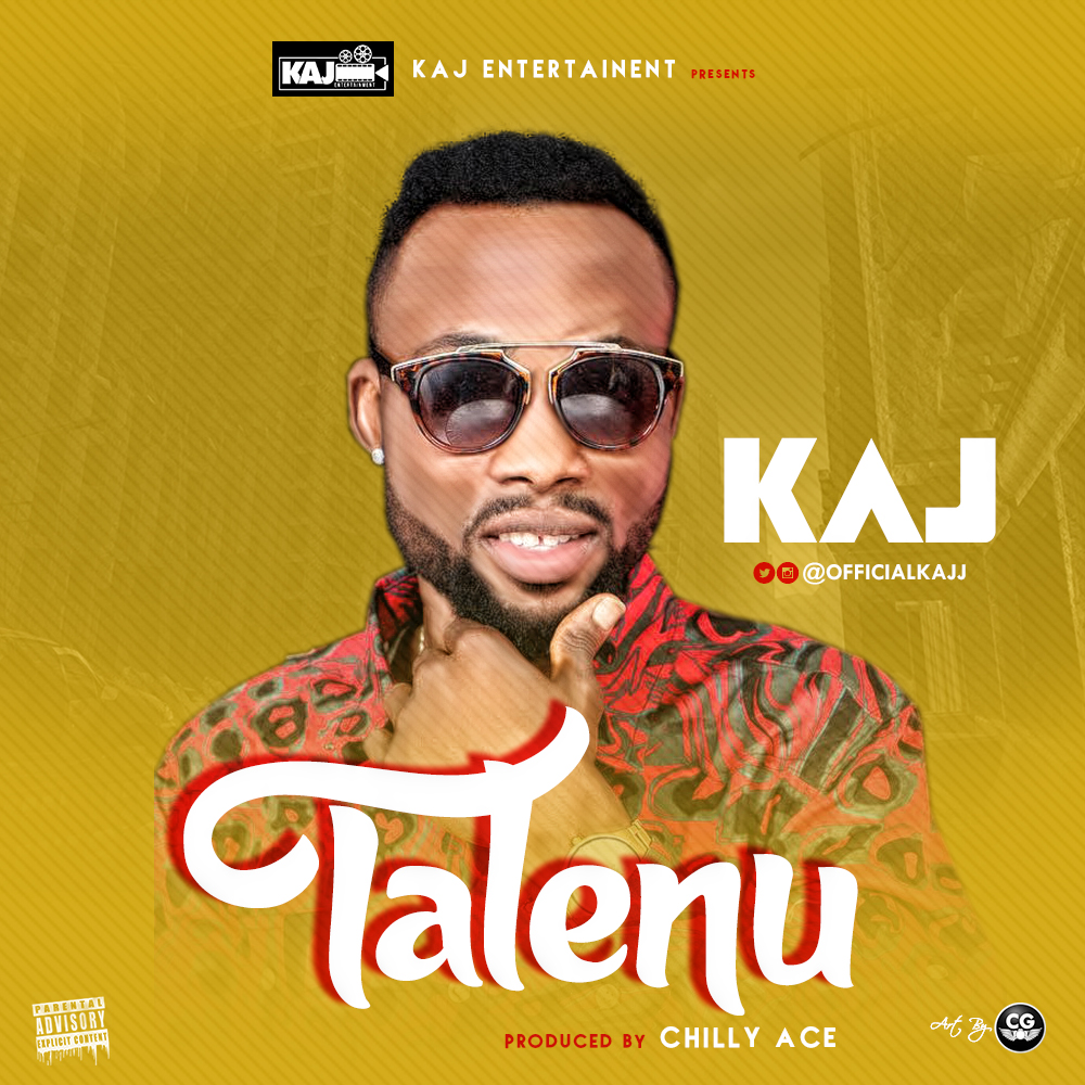 KAJ – Talenu (prod. Chily Ace) - Latest Naija Nigerian Music, Songs & Video