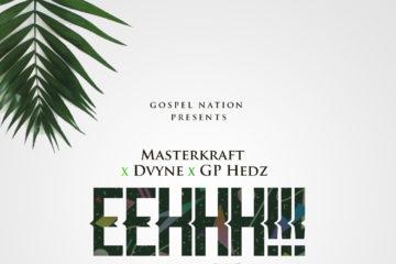 Gospel Nation X MasterKraft x Dvyne x GP hedz – EEHHH